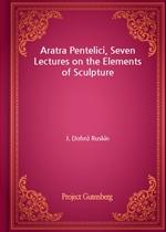 도서 이미지 - Aratra Pentelici, Seven Lectures on the Elements of Sculpture
