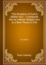 도서 이미지 - The Kingdom of God Is Within You - Christianity Not as a Mystic Religion but as a New Theory of Life