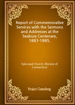 도서 이미지 - Report of Commemorative Services with the Sermons and Addresses at the Seabury Centenary, 1883-1885.