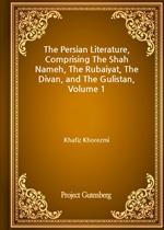 도서 이미지 - The Persian Literature, Comprising The Shah Nameh, The Rubaiyat, The Divan and The Gulistan-Volume 1