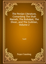 도서 이미지 - The Persian Literature, Comprising The Shah Nameh, The Rubaiyat, The Divan and The Gulistan-Volume 2