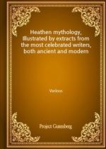 도서 이미지 - Heathen mythology, Illustrated by extracts from the most celebrated writers, both ancient and modern