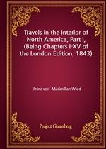 도서 이미지 - Travels in the Interior of North America, Part I, (Being Chapters I-XV of the London Edition, 1843)