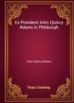 도서 이미지 - Ex-President John Quincy Adams in Pittsburgh