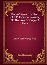 도서 이미지 - Money: Speech of Hon. John P. Jones, of Nevada, On the Free Coinage of Silver