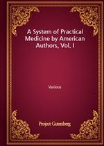 도서 이미지 - A System of Practical Medicine by American Authors, Vol. I