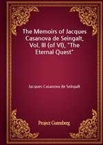 도서 이미지 - The Memoirs of Jacques Casanova de Seingalt, Vol. III (of VI), 'The Eternal Quest'
