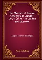 도서 이미지 - The Memoirs of Jacques Casanova de Seingalt, Vol. V (of VI), 'In London and Moscow'