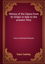 도서 이미지 - History of the Opera from its Origin in Italy to the present Time
