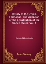 도서 이미지 - History of the Origin, Formation, and Adoption of the Constitution of the United States, Vol. 1