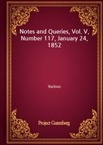 도서 이미지 - Notes and Queries, Vol. V, Number 117, January 24, 1852