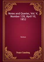 도서 이미지 - Notes and Queries, Vol. V, Number 128, April 10, 1852