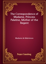 도서 이미지 - The Correspondence of Madame, Princess Palatine, Mother of the Regent