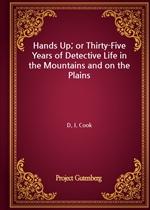 도서 이미지 - Hands Up; or Thirty-Five Years of Detective Life in the Mountains and on the Plains