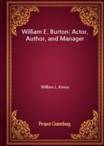 도서 이미지 - William E. Burton: Actor, Author, and Manager
