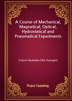 도서 이미지 - A Course of Mechanical, Magnetical, Optical, Hydrostatical and Pneumatical Experiments