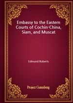 도서 이미지 - Embassy to the Eastern Courts of Cochin-China, Siam, and Muscat