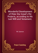 도서 이미지 - Wonderful Development of Peter the Great's Pet Projects, according to His Last Will and Testament.