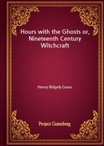 도서 이미지 - Hours with the Ghosts or, Nineteenth Century Witchcraft