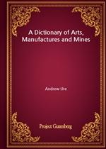 도서 이미지 - A Dictionary of Arts, Manufactures and Mines