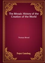 도서 이미지 - The Mosaic History of the Creation of the World