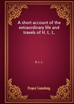 도서 이미지 - A short account of the extraordinary life and travels of H. L. L.