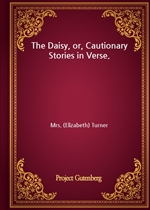 도서 이미지 - The Daisy, or, Cautionary Stories in Verse.