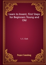 도서 이미지 - Learn to Invent, First Steps for Beginners Young and Old