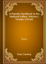 도서 이미지 - A Popular Handbook to the National Gallery, Volume I, Foreign Schools