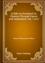 도서 이미지 - A Ride on Horseback to Florence Through France and Switzerland. Vol. 1 of 2
