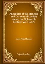 도서 이미지 - Anecdotes of the Manners and Customs of London during the Eighteenth Century; Vol. I (of 2)