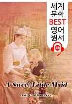 도서 이미지 - 달콤한 작은 메이드 A Sweet Little Maid (세계 문학 BEST 영어 원서 318) - 원어민 음성 낭독