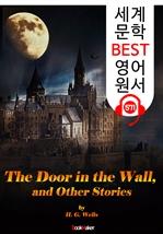 도서 이미지 - 벽에 숨겨진 문 : '하버트 웰스' 단편소설집 8편 (The Door in the Wall) : 세계 문학 BEST 영어 원서 571 - 원어민 음성 낭독!