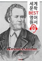 도서 이미지 - 로스메르 저택 (Rosmersholm) '현대극의 아버지 : 연극 대본' : 세계 문학 BEST 영어 원서 585 - 원어민 음성 낭독!