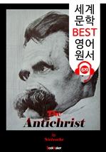 도서 이미지 - 안티 크라이스트 (The Antichrist) '망치를 든 철학자 -니체' : 세계 문학 BEST 영어 원서 619 - 원어민 음성 낭독!