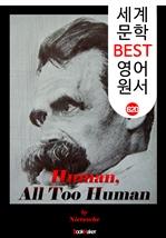도서 이미지 - 인간적인, 너무나 인간적인 (Human, All Too Human) '망치를 든 철학자 -니체' : 세계 문학 BEST 영어 원서 620