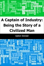 도서 이미지 - A Captain of Industry: Being the Story of a Civilized Man