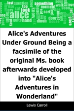 도서 이미지 - Alice's Adventures Under Ground: Being a facsimile of the original Ms. book afterwards dev