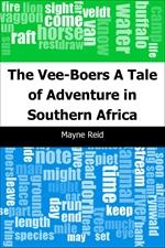 도서 이미지 - The Vee-Boers: A Tale of Adventure in Southern Africa
