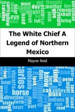 도서 이미지 - The White Chief: A Legend of Northern Mexico