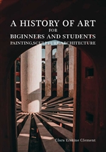 도서 이미지 - A History of Art for Beginners and Students: Painting, Sculpture, Architecture