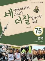 도서 이미지 - 세상에 대하여 우리가 더 잘 알아야 할 교양 75: 병역, 징병제냐, 모병제냐?