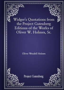 도서 이미지 - Widger's Quotations from the Project Gutenberg Editions of the Works of Oliver W. Holmes, Sr.