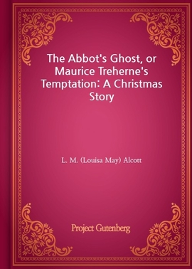 도서 이미지 - The Abbot's Ghost, or Maurice Treherne's Temptation: A Christmas Story