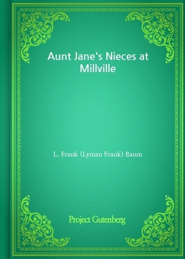 도서 이미지 - Aunt Jane's Nieces at Millville