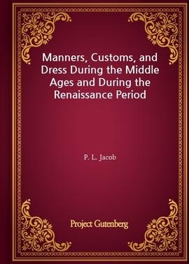 도서 이미지 - Manners, Customs, and Dress During the Middle Ages and During the Renaissance Period