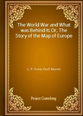 도서 이미지 - The World War and What was Behind It; Or, The Story of the Map of Europe