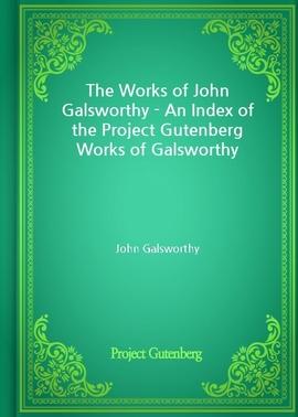 도서 이미지 - The Works of John Galsworthy - An Index of the Project Gutenberg Works of Galsworthy