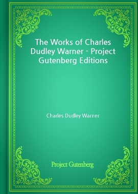 도서 이미지 - The Works of Charles Dudley Warner - Project Gutenberg Editions