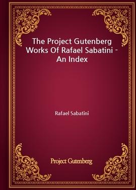 도서 이미지 - The Project Gutenberg Works Of Rafael Sabatini - An Index